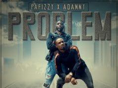Pafizzy Ft Adanny - Problem